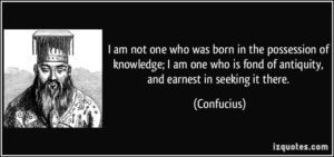 quote-i-am-not-one-who-was-born-in-the-possession-of-knowledge-i-am-one-who-is-fond-of-antiquity-and-confucius-282244