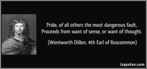 quote-pride-of-all-others-the-most-dangerous-fault-proceeds-from-want-of-sense-or-want-of-thought-wentworth-dillon-4th-earl-of-roscommon-380596