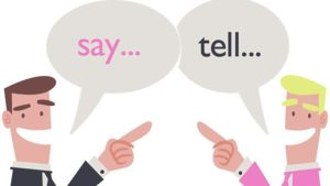 Unable to differ between say and tell
