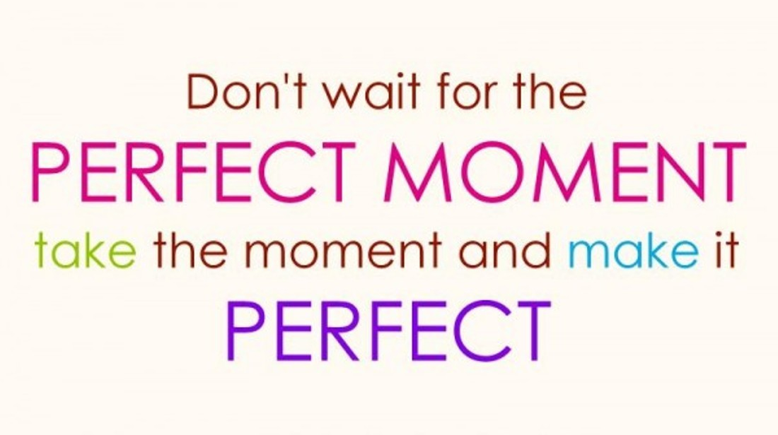 Stop waiting for the perfect moment