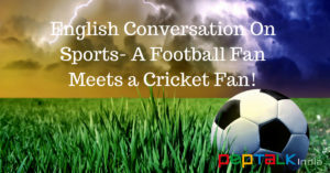 English Conversation About Football and Cricket