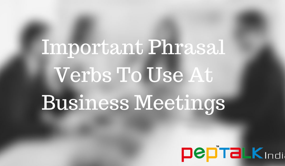 Important Phrasal Verbs To Use At Business Meetings