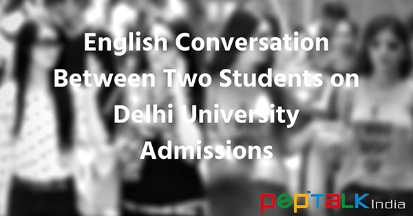 English Conversation Between Two Students On Delhi University Admissions