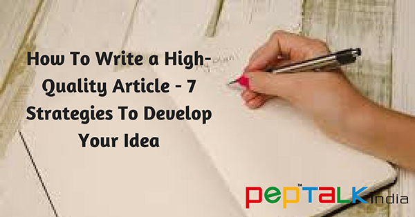 How To Write a High-Quality Article – 7 Strategies To Develop Your Idea