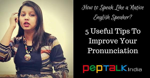 5 Highly Effective Tips To Improve English Pronunciation