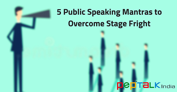 5 Public Speaking Mantras To Overcome Stage Fright