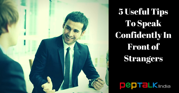 5 Useful Tips To Sound More Confident In Front of Strangers