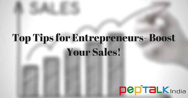Top Tips For Entrepreneurs- How To Boost Your Sales!