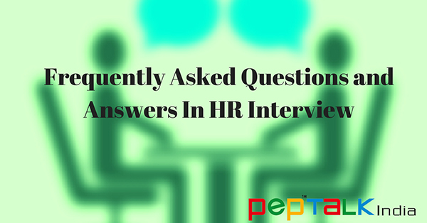 Frequently Asked Questions and Answers in HR Interview