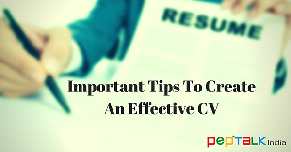 Important Tips To Create An Effective CV