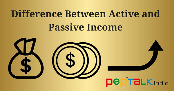 Difference Between Active and Passive Income: Everything You Wanted To Know