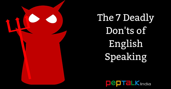 The 7 Deadly Don'ts of English Speaking