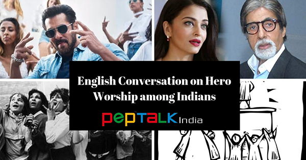 English Conversation on Hero Worship Among Indians