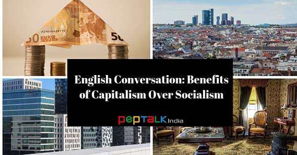 English Conversation On The Benefits of Capitalism Over Socialism