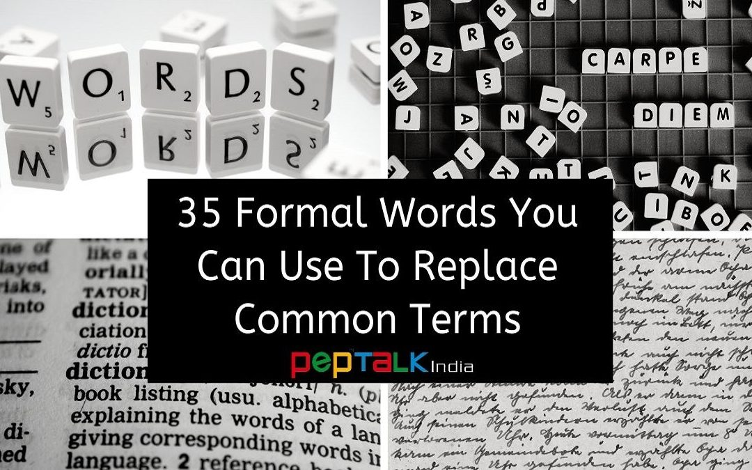 35 Formal Words You Can Use To Replace Common Terms