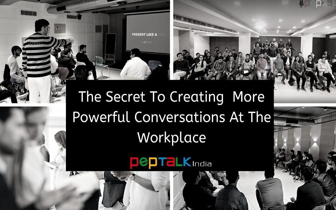 The Secret To Creating More Powerful Conversations At the Workplace