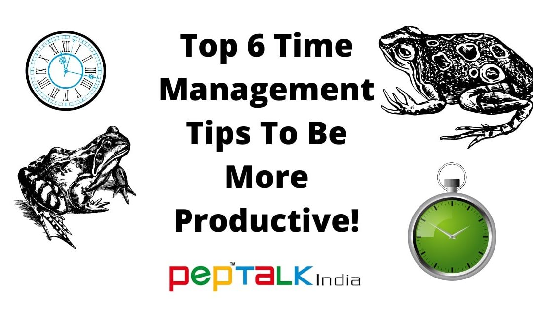 Top 6 Time Management Tips To Be More Productive