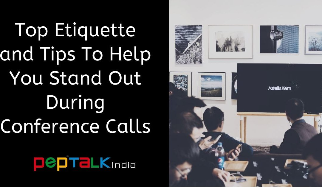 Top Etiquette and Tips To Help You Stand Out During Conference Calls