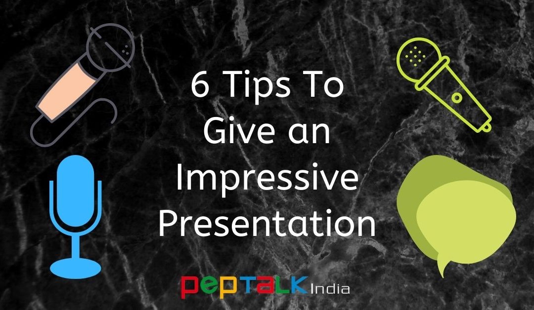 6 Tips To Give an Impressive Presentation