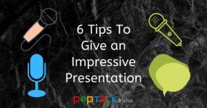 6 Tips to Give Impressive Presentations