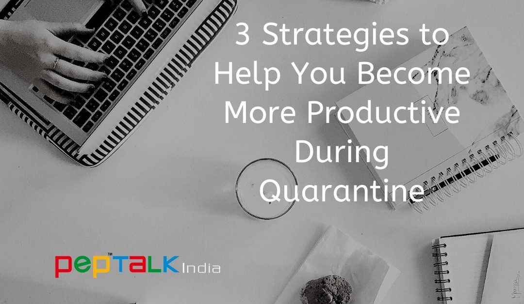 3 Strategies to Help You Become More Productive During Quarantine