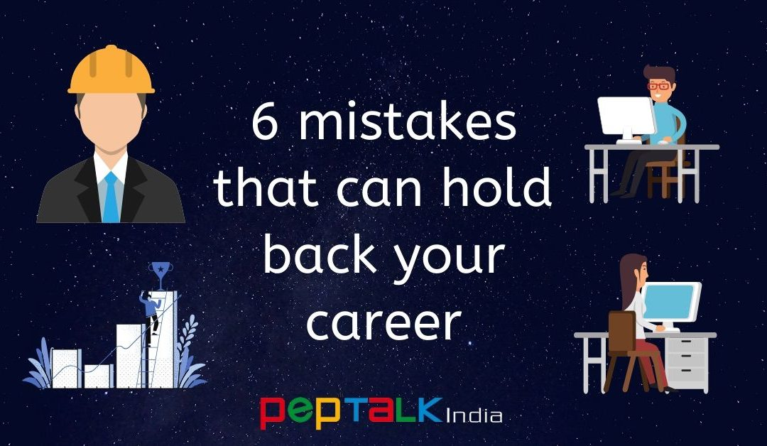 6 mistakes that can hold back your career