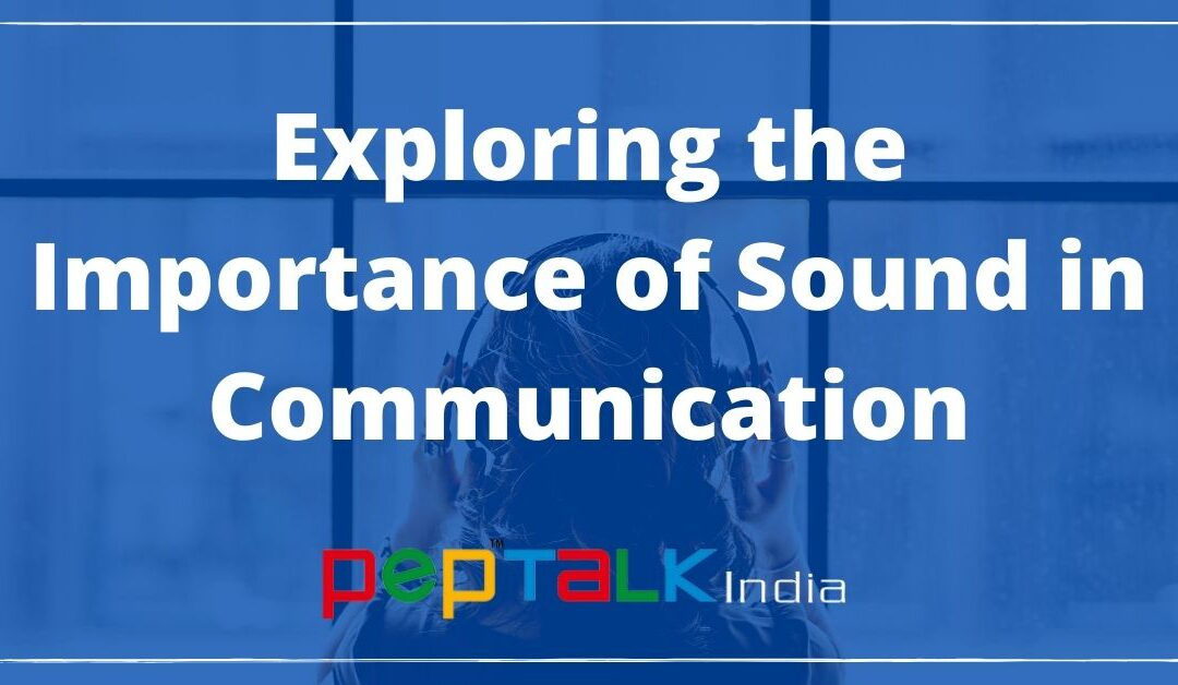 Exploring the Importance of Sound in Communication